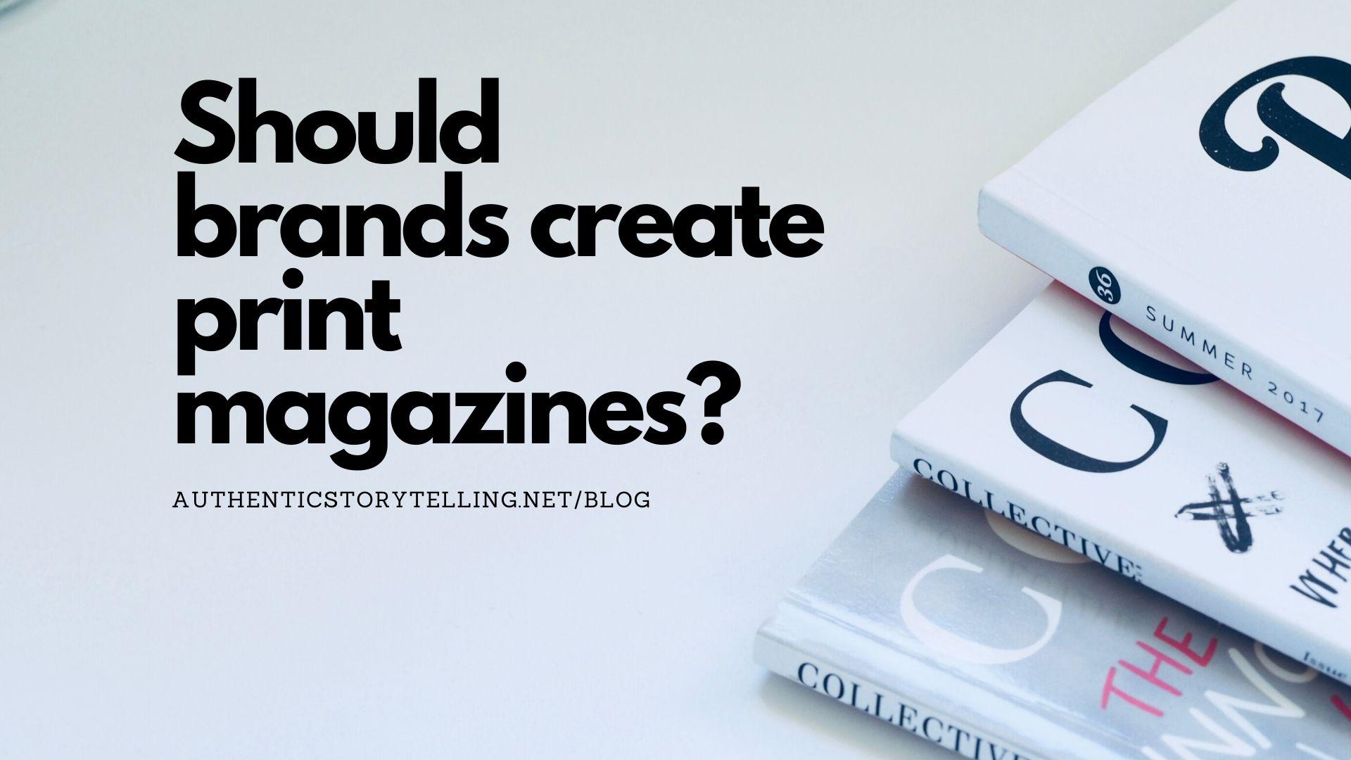 Print magazine for a brand?